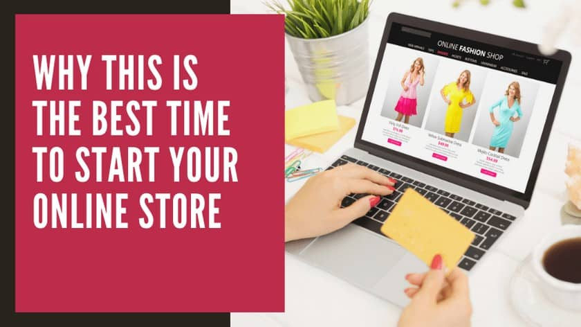 Why This Is The Best Time To Start Your Online Store