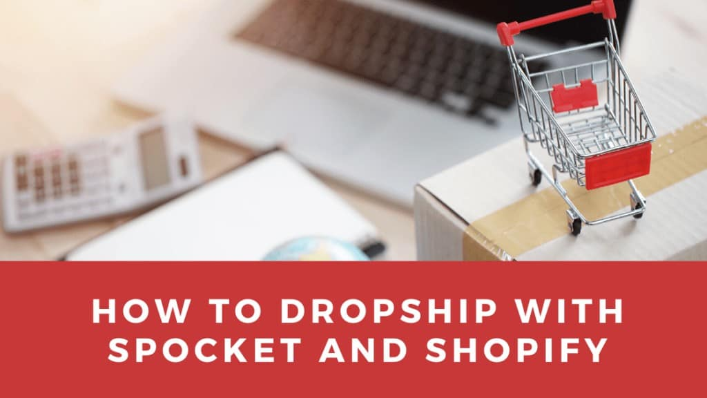 How to Dropship With Spocket and Shopify 1