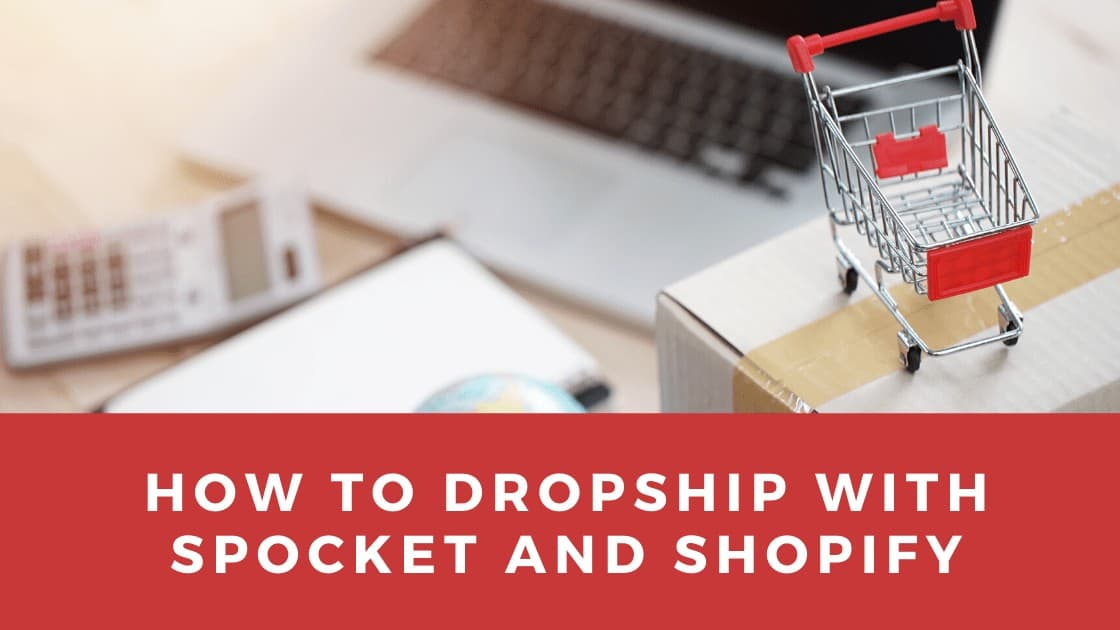 How to Dropship With Spocket and Shopify