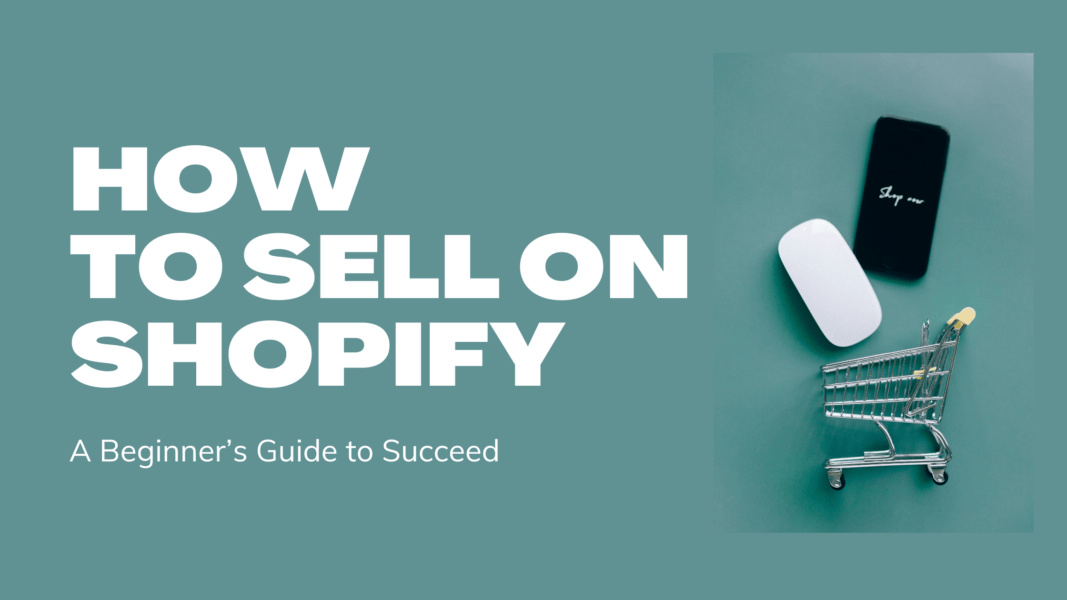 How to Sell On Shopify: A Beginner's Guide to Succeed in 2021