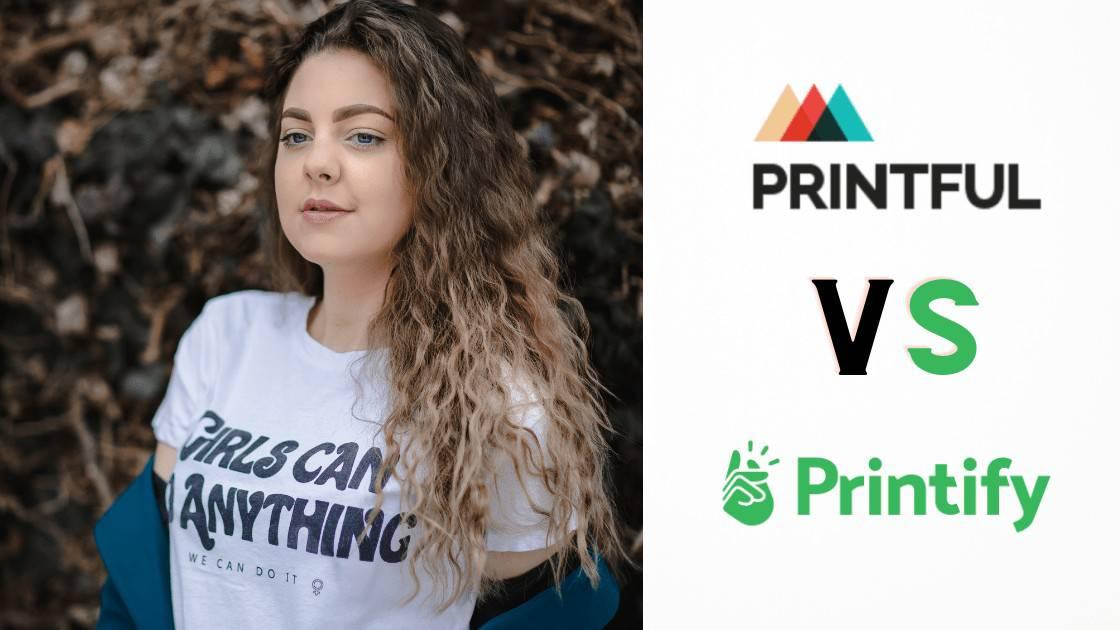 Printful vs Printify: Which is Better Print-On-Demand Platform in 2021?