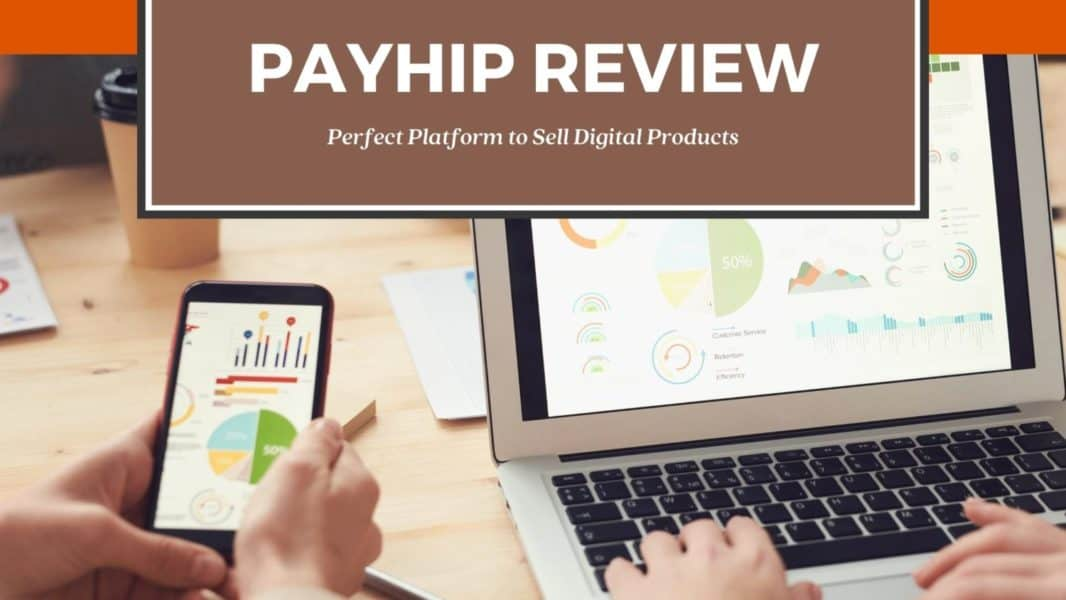 Payhip Review 2021: Perfect Platform To Sell digital Products