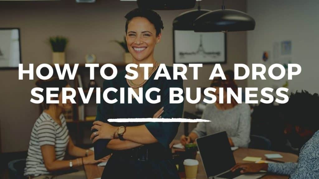 How To Start A Drop Servicing Business
