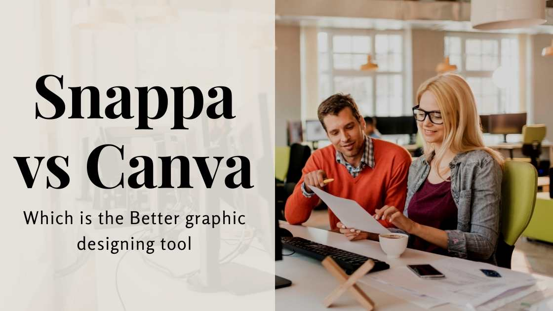 Snappa vs Canva 2021 - Which is the Better graphic designing tool?