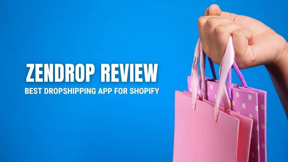 Zendrop Review 2021 - Best Dropshipping App For Shopify