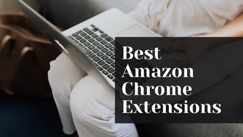Best Amazon Chrome Extensions