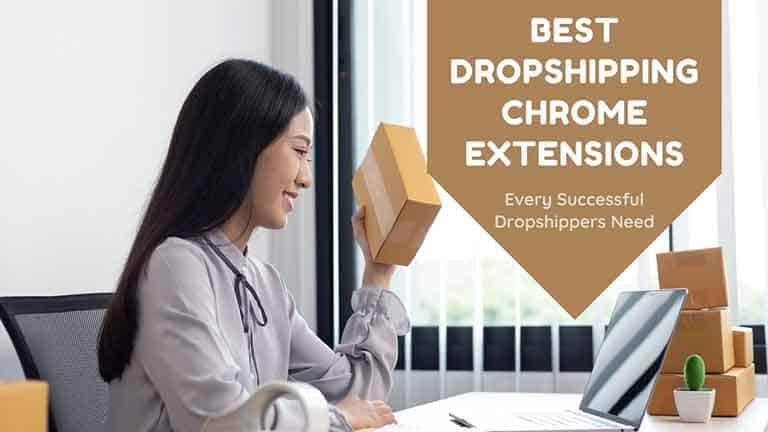Best Dropshipping Chrome Extensions 2021 - Every Successful Dropshippers Need